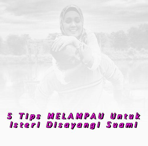 5 Tips KEJI Untuk Isteri Disayangi Suami